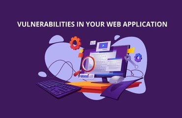 7 Vulnerabilities in your Web Application that can Open the Door to Security Threats